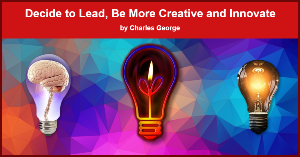 Decide to Leadd, Be More Creative and Innovate